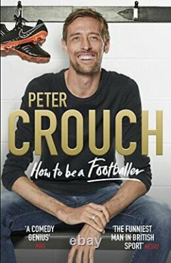 How to Be a Footballer by Crouch, Peter Book The Cheap Fast Free Post